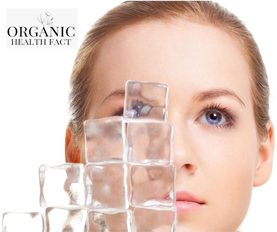 Benefits Of Ice On Face Icing on Face Skin - Organic Health Fact